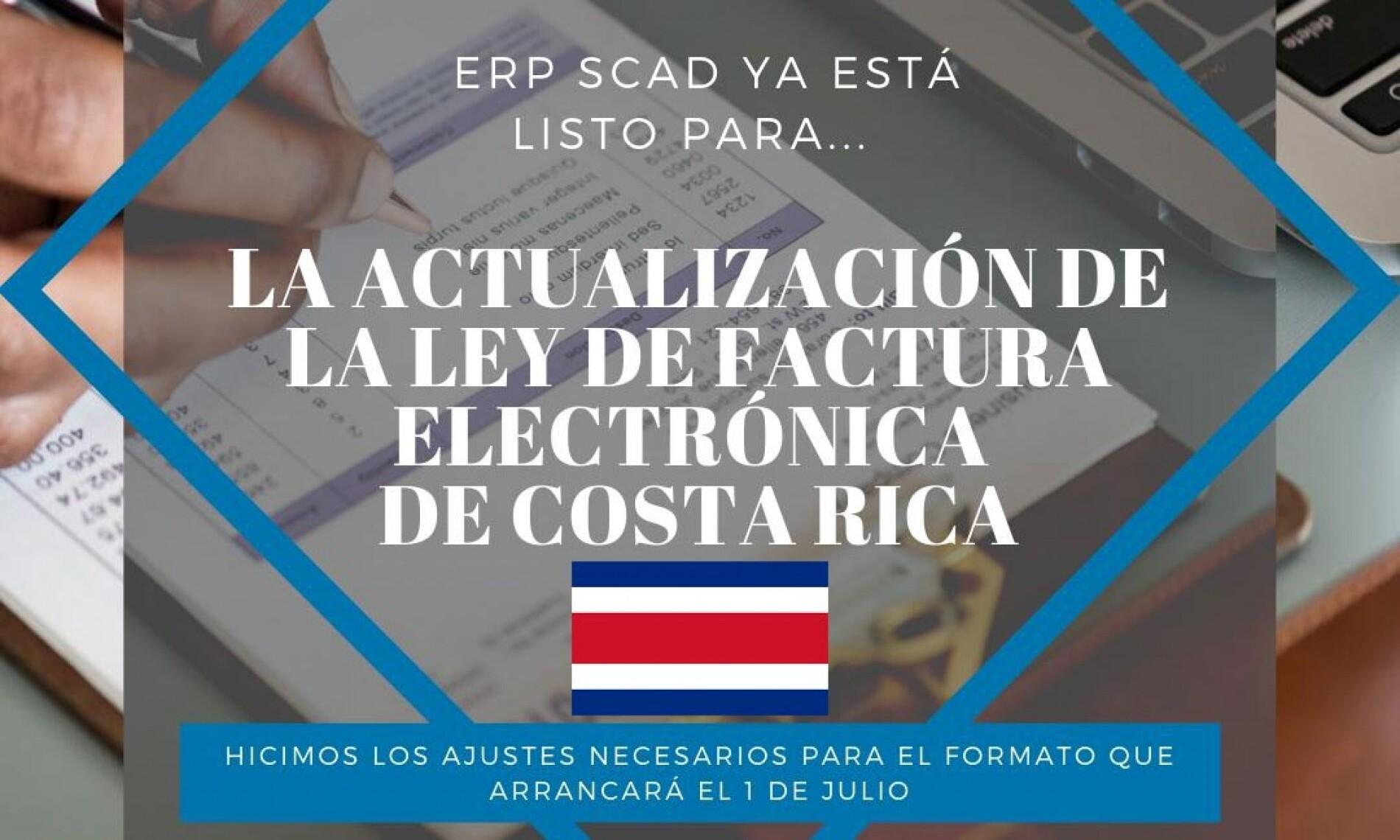 Costa Rica: ¡ERP SCAD Listo Para La Actualización De La Ley De Factura Electrónica!